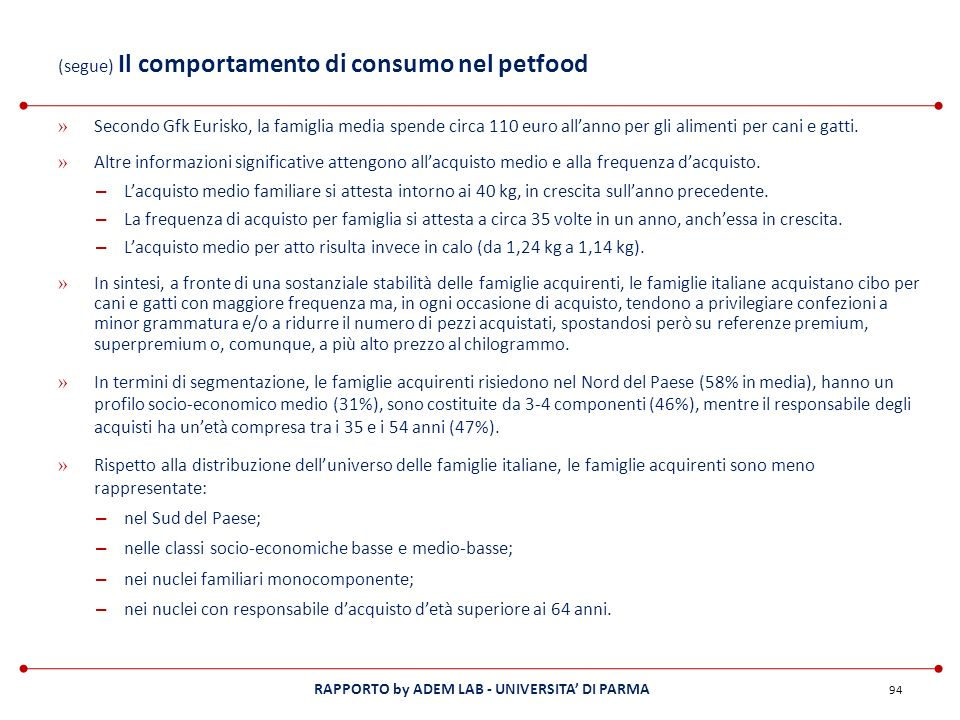 RAPPORTO by ADEM LAB - UNIVERSITA DI PARMA (segue) Il comportamento di consumo nel petfood » Secondo Gfk Eurisko, la famiglia media spende circa 110 e