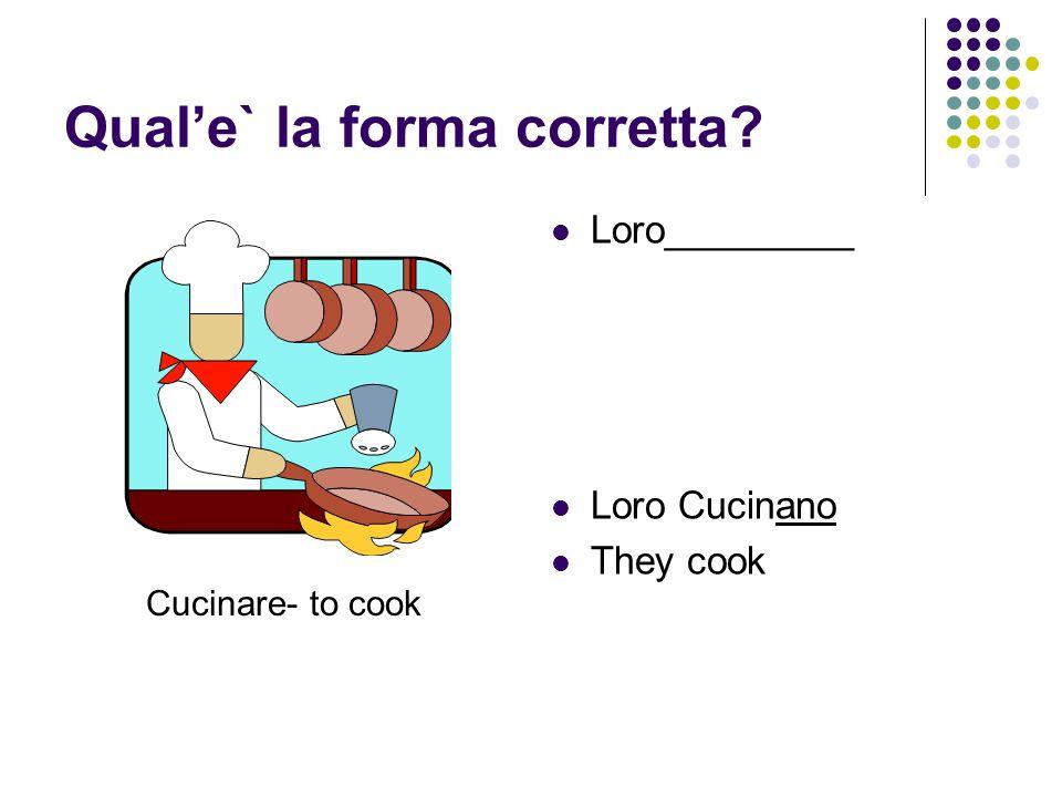Quale` la forma corretta? Voi__________ Voi cantate You all sing Cantare- to sing