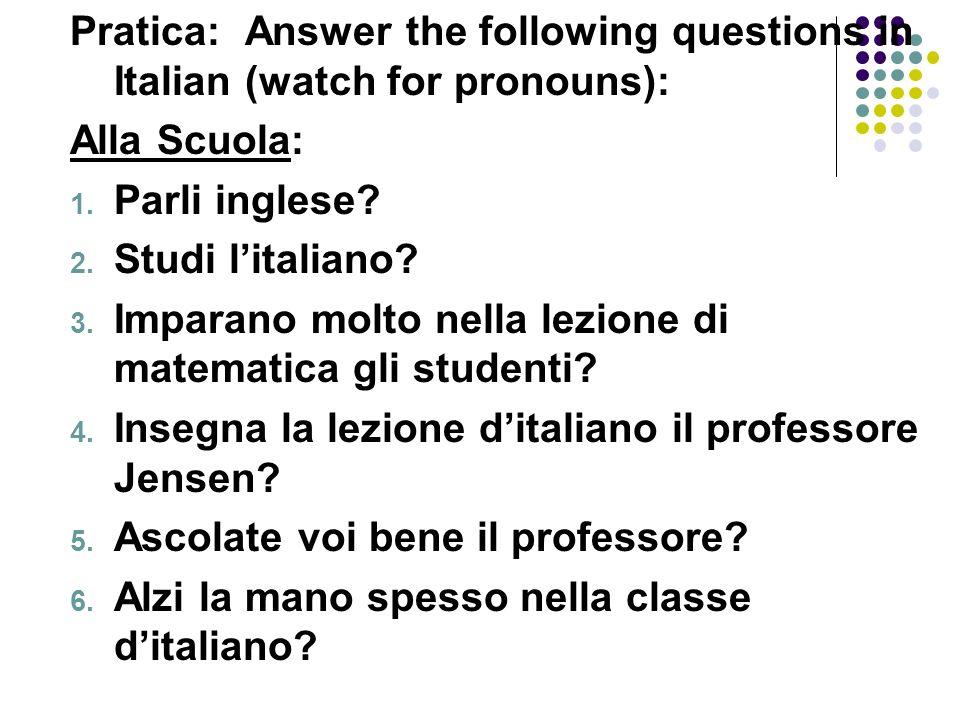 Pratica: Answer the following questions in Italian (watch for pronouns): Dopo Scuola: 1.