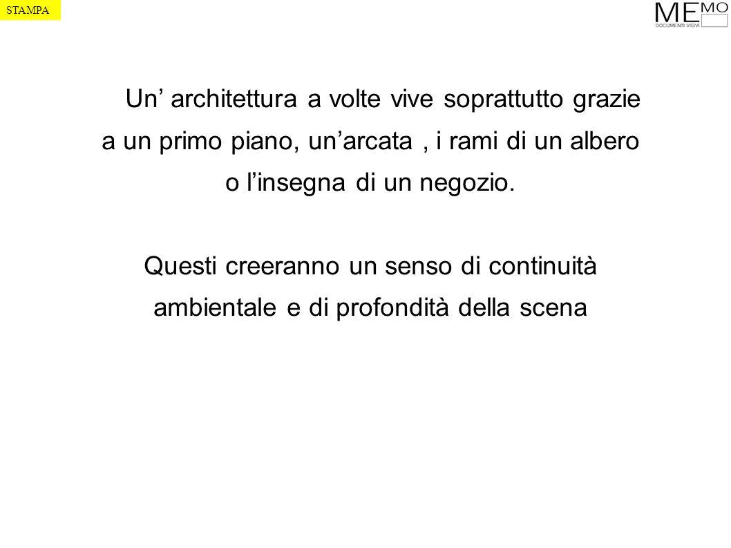 Un architettura a volte vive soprattutto grazie a un primo piano, unarcata, i rami di un albero o linsegna di un negozio.