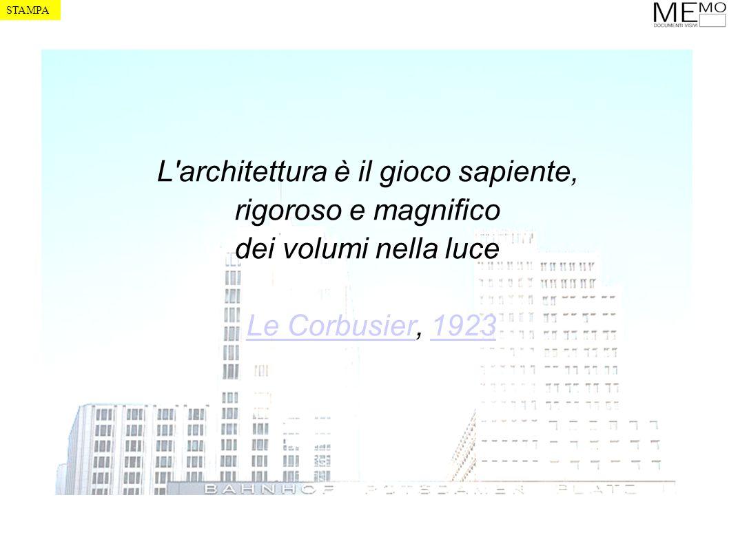L'architettura è il gioco sapiente, rigoroso e magnifico dei volumi nella luce Le Corbusier, 1923Le Corbusier1923 STAMPA