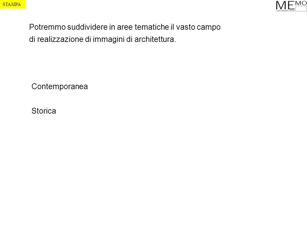 Contemporanea Storica STAMPA Potremmo suddividere in aree tematiche il vasto campo di realizzazione di immagini di architettura.