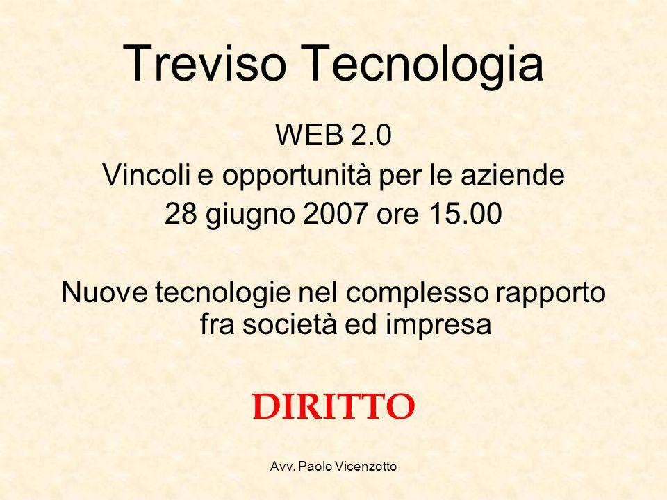 Avv. Paolo Vicenzotto Treviso Tecnologia WEB 2.0 Vincoli e opportunità per le aziende 28 giugno 2007 ore 15.00 Nuove tecnologie nel complesso rapporto