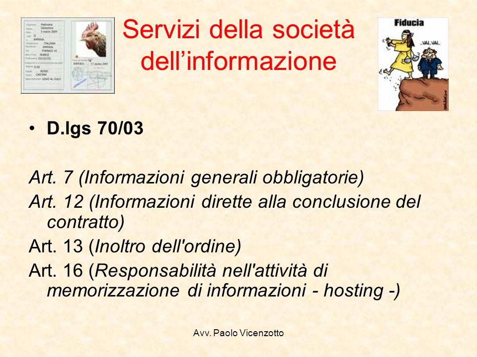 Avv. Paolo Vicenzotto Servizi della società dellinformazione D.lgs 70/03 Art. 7 (Informazioni generali obbligatorie) Art. 12 (Informazioni dirette all