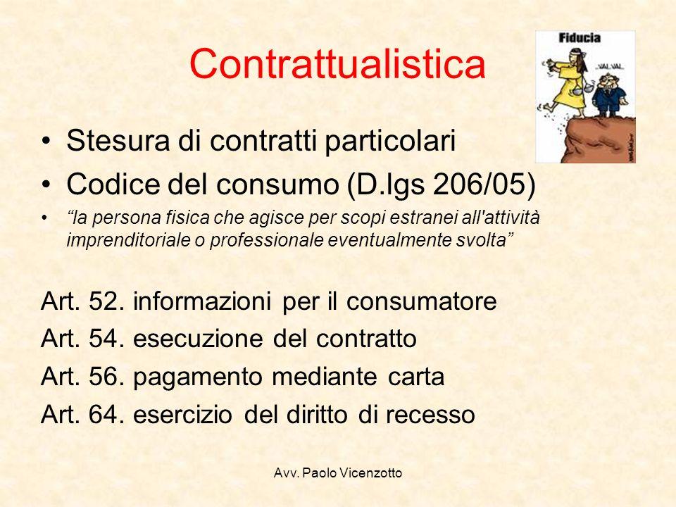Avv. Paolo Vicenzotto Contrattualistica Stesura di contratti particolari Codice del consumo (D.lgs 206/05) la persona fisica che agisce per scopi estr