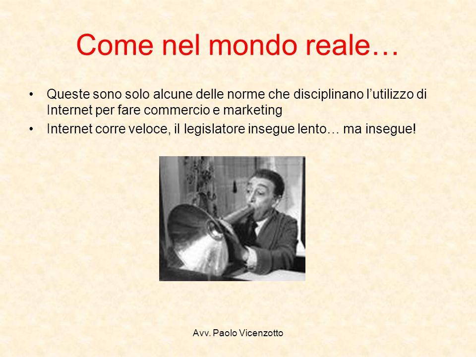 Avv. Paolo Vicenzotto Come nel mondo reale… Queste sono solo alcune delle norme che disciplinano lutilizzo di Internet per fare commercio e marketing