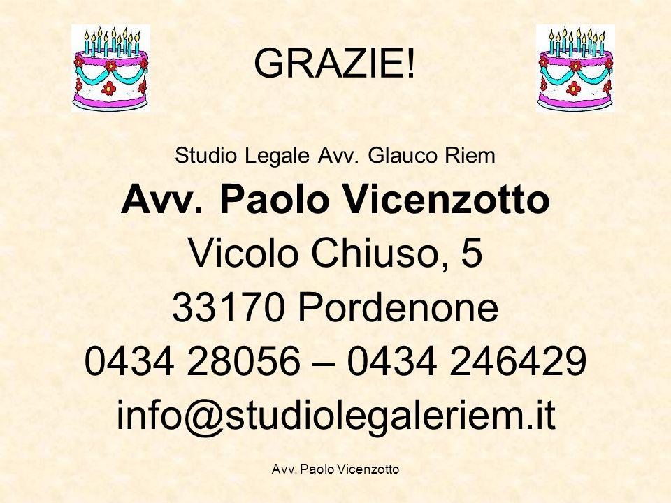 Avv. Paolo Vicenzotto GRAZIE! Studio Legale Avv. Glauco Riem Avv. Paolo Vicenzotto Vicolo Chiuso, 5 33170 Pordenone 0434 28056 – 0434 246429 info@stud