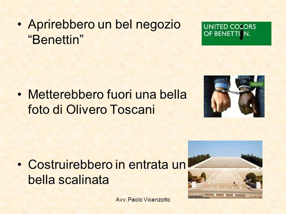 Avv. Paolo Vicenzotto Aprirebbero un bel negozio Benettin Metterebbero fuori una bella foto di Olivero Toscani Costruirebbero in entrata un bella scal