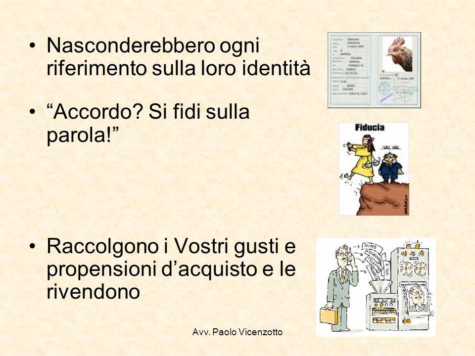 Avv. Paolo Vicenzotto Nasconderebbero ogni riferimento sulla loro identità Accordo? Si fidi sulla parola! Raccolgono i Vostri gusti e propensioni dacq