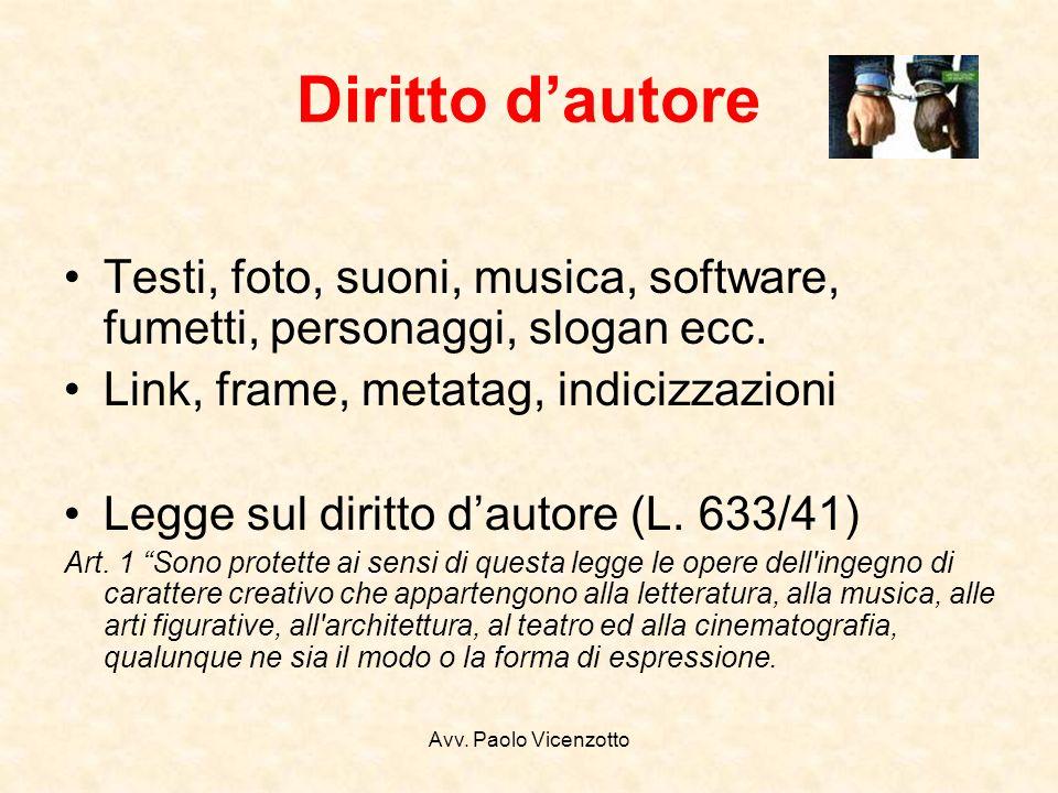 Avv. Paolo Vicenzotto Diritto dautore Testi, foto, suoni, musica, software, fumetti, personaggi, slogan ecc. Link, frame, metatag, indicizzazioni Legg
