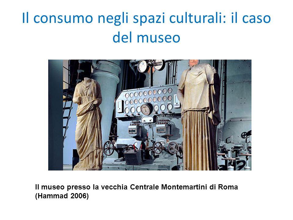 Il consumo negli spazi culturali: il caso del museo Il museo presso la vecchia Centrale Montemartini di Roma (Hammad 2006)