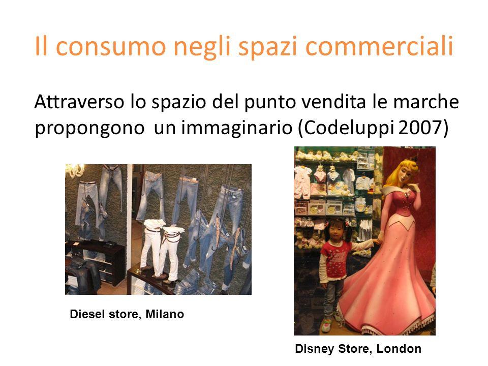 Il consumo negli spazi commerciali Attraverso lo spazio del punto vendita le marche propongono un immaginario (Codeluppi 2007) Diesel store, Milano Di