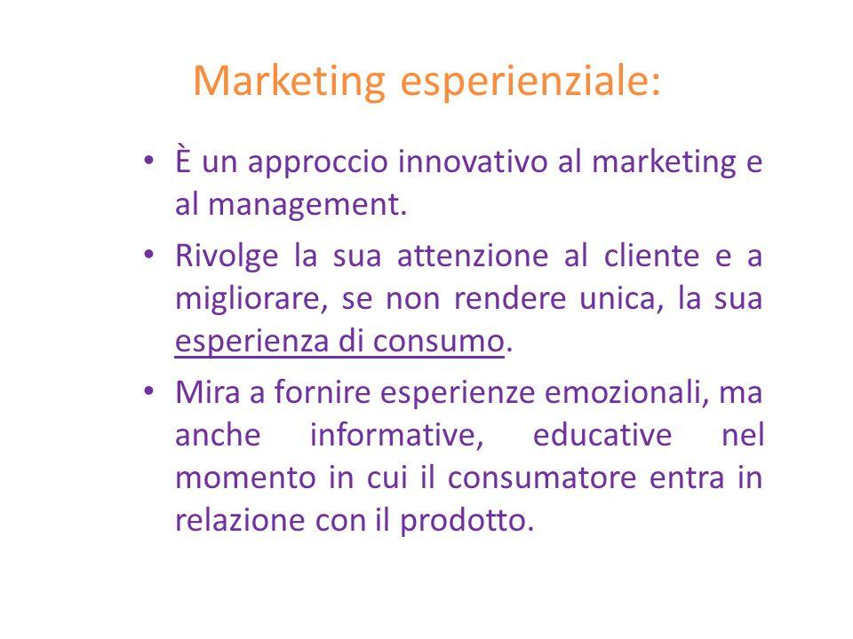 Marketing esperienziale: È un approccio innovativo al marketing e al management. Rivolge la sua attenzione al cliente e a migliorare, se non rendere u