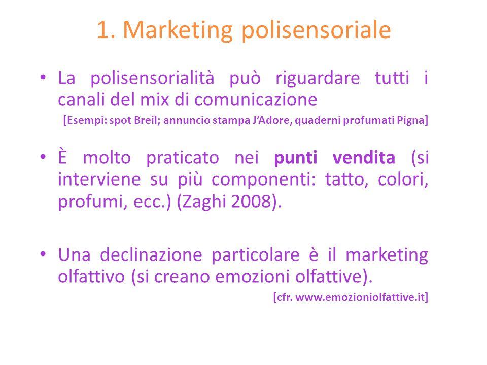 1. Marketing polisensoriale La polisensorialità può riguardare tutti i canali del mix di comunicazione [Esempi: spot Breil; annuncio stampa JAdore, qu