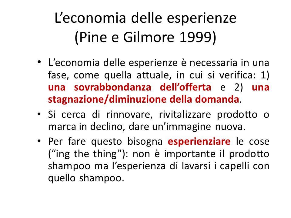 Leconomia delle esperienze (Pine e Gilmore 1999) L economia delle esperienze è necessaria in una fase, come quella attuale, in cui si verifica: 1) una