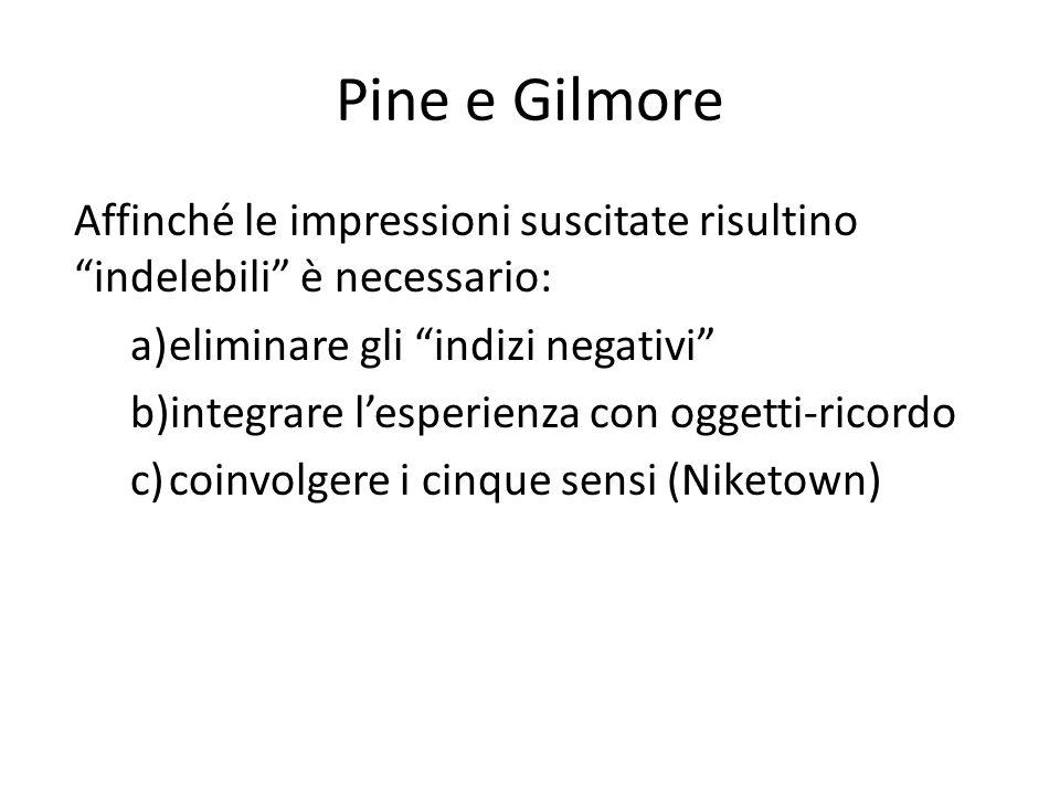 Pine e Gilmore Affinché le impressioni suscitate risultino indelebili è necessario: a)eliminare gli indizi negativi b)integrare lesperienza con oggett