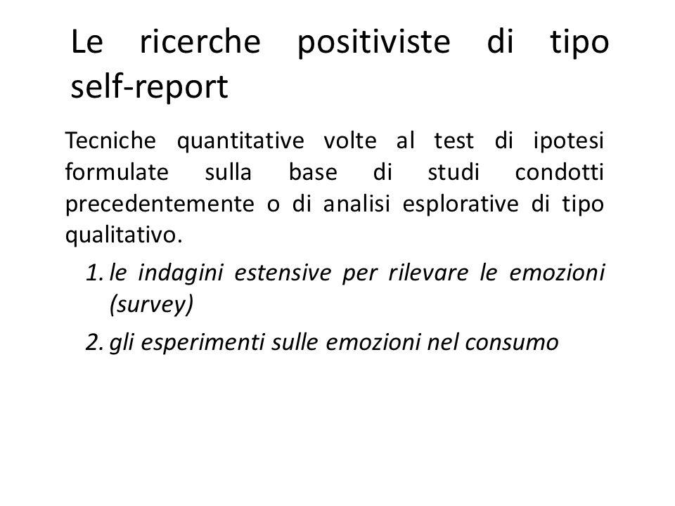 Le ricerche positiviste di tipo self-report Tecniche quantitative volte al test di ipotesi formulate sulla base di studi condotti precedentemente o di