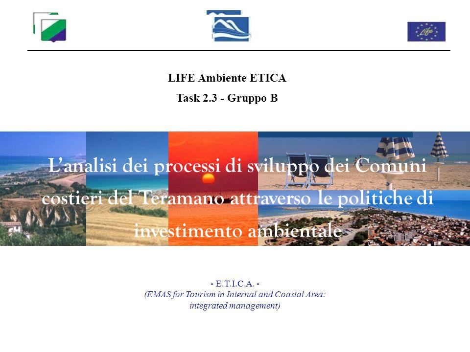 LIFE Ambiente ETICA Task 2.3 - Gruppo B Lanalisi dei processi di sviluppo dei Comuni costieri del Teramano attraverso le politiche di investimento amb