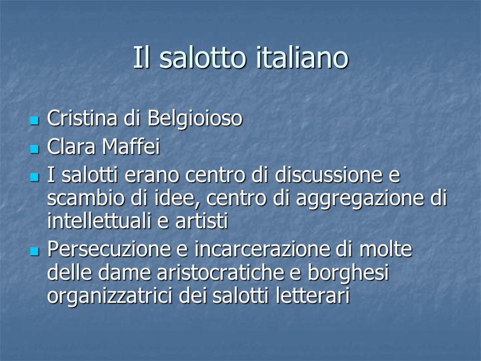 Il salotto italiano Cristina di Belgioioso Cristina di Belgioioso Clara Maffei Clara Maffei I salotti erano centro di discussione e scambio di idee, c