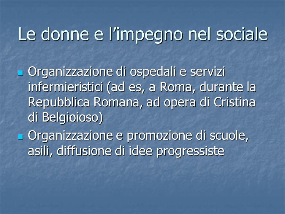 Le donne e limpegno nel sociale Organizzazione di ospedali e servizi infermieristici (ad es, a Roma, durante la Repubblica Romana, ad opera di Cristin
