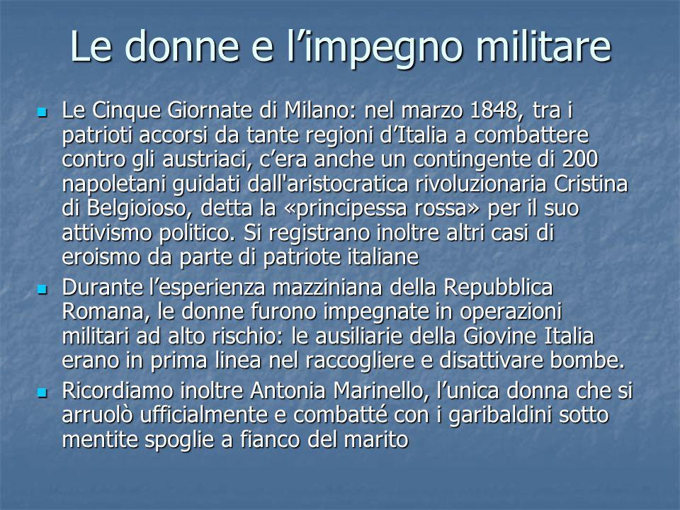 Le donne e limpegno militare Le Cinque Giornate di Milano: nel marzo 1848, tra i patrioti accorsi da tante regioni dItalia a combattere contro gli aus