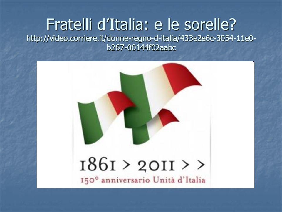 Fratelli dItalia: e le sorelle? http://video.corriere.it/donne-regno-d-italia/433e2e6c-3054-11e0- b267-00144f02aabc