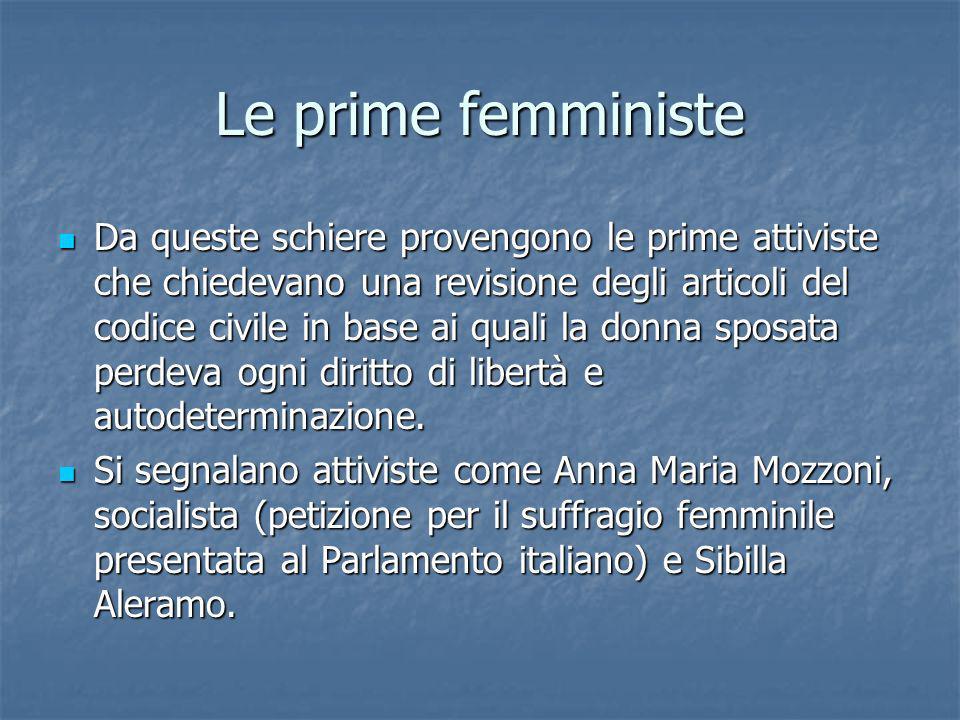 Le prime femministe Da queste schiere provengono le prime attiviste che chiedevano una revisione degli articoli del codice civile in base ai quali la