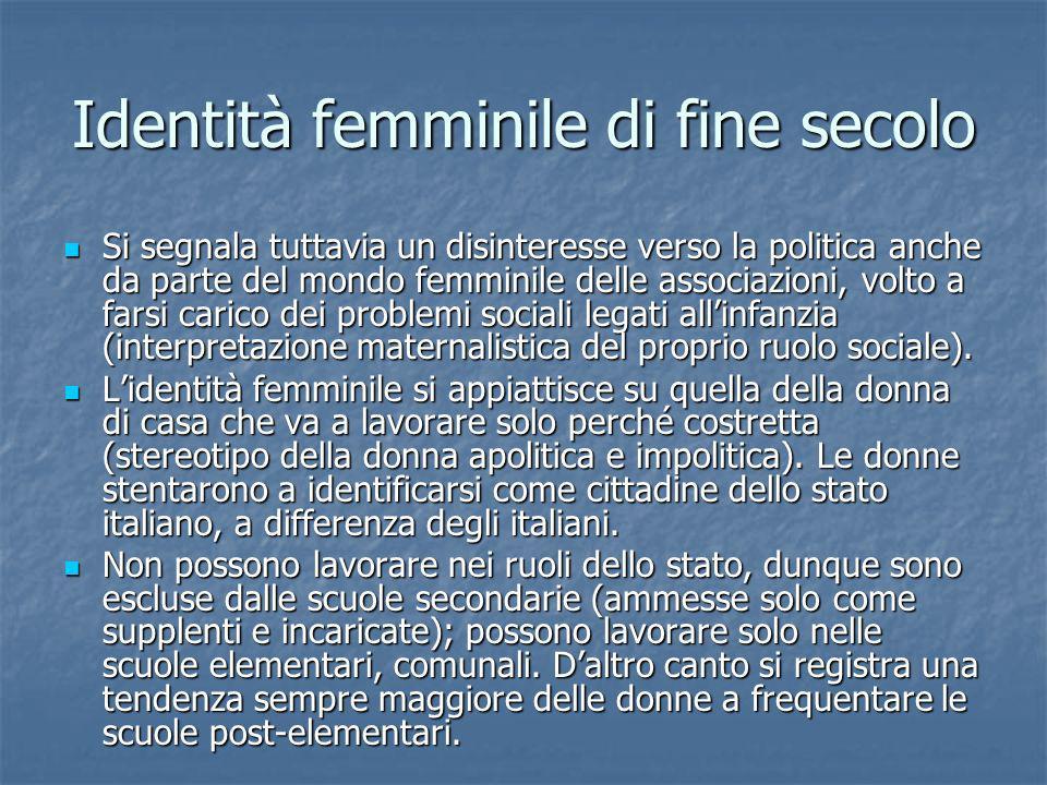 Identità femminile di fine secolo Si segnala tuttavia un disinteresse verso la politica anche da parte del mondo femminile delle associazioni, volto a