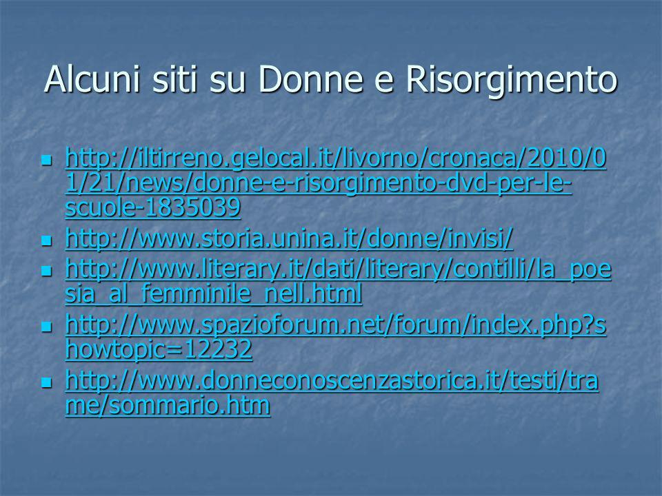 Alcuni siti su Donne e Risorgimento http://iltirreno.gelocal.it/livorno/cronaca/2010/0 1/21/news/donne-e-risorgimento-dvd-per-le- scuole-1835039 http: