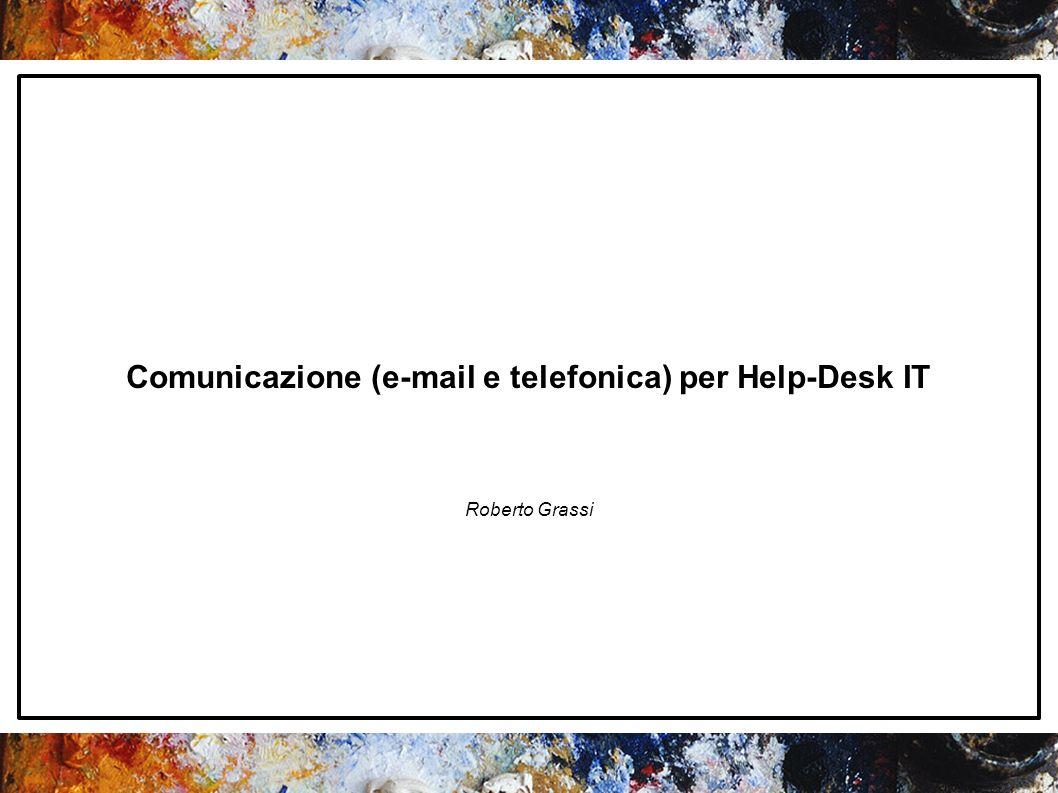 robertograssi@robertograssi.it Comunicazione (e-mail e telefonica) per Help-Desk IT Roberto Grassi