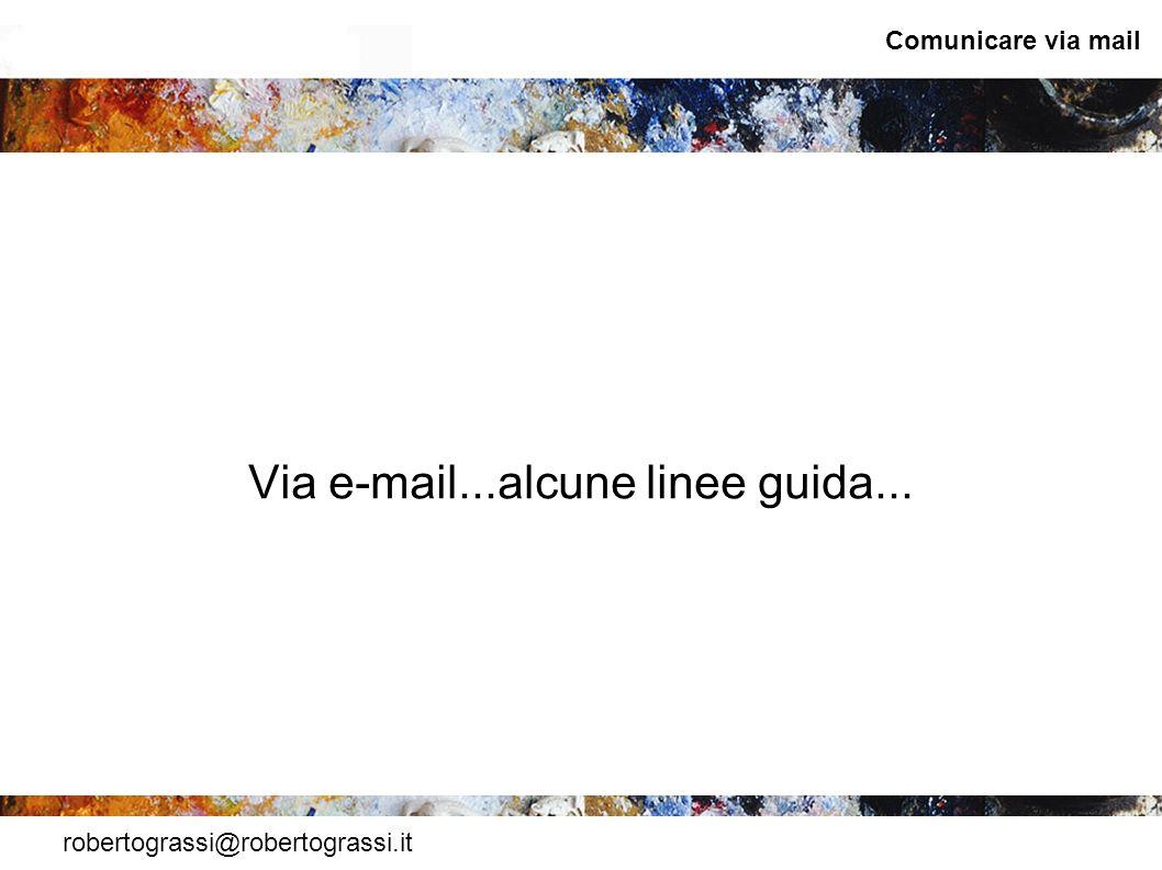 robertograssi@robertograssi.it Comunicare via mail Via e-mail...alcune linee guida...