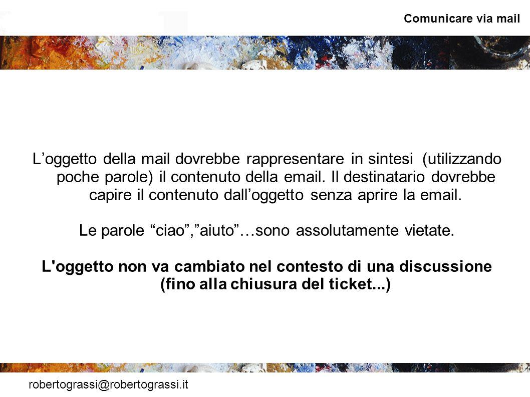 robertograssi@robertograssi.it Comunicare via mail Loggetto della mail dovrebbe rappresentare in sintesi (utilizzando poche parole) il contenuto della