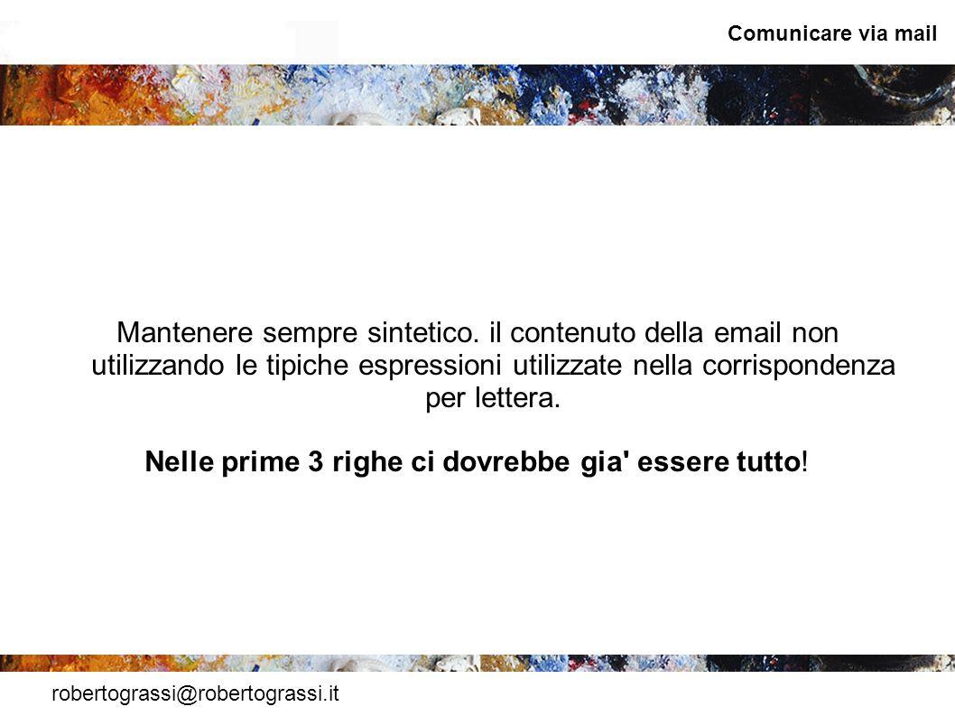 robertograssi@robertograssi.it Comunicare via mail Mantenere sempre sintetico. il contenuto della email non utilizzando le tipiche espressioni utilizz