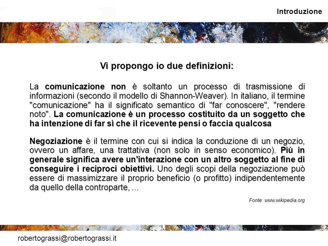 robertograssi@robertograssi.it Introduzione Vi propongo io due definizioni: La comunicazione non è soltanto un processo di trasmissione di informazion