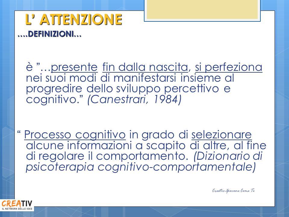 L ATTENZIONE ….DEFINIZIONI… è …presente fin dalla nascita, si perfeziona nei suoi modi di manifestarsi insieme al progredire dello sviluppo percettivo e cognitivo.