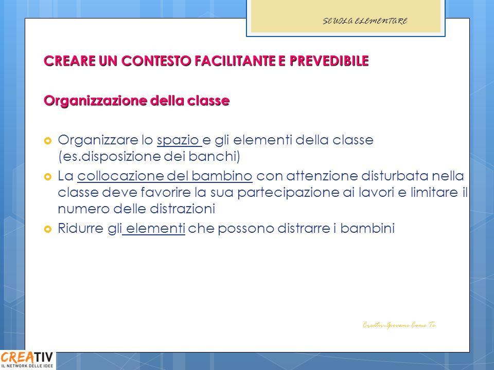 CREARE UN CONTESTO FACILITANTE E PREVEDIBILE Organizzazione della classe Organizzare lo spazio e gli elementi della classe (es.disposizione dei banchi