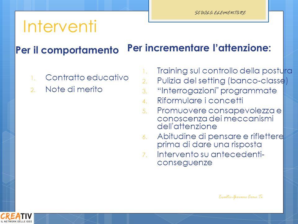 Interventi Per il comportamento 1. Contratto educativo 2. Note di merito Per incrementare lattenzione: 1. Training sul controllo della postura 2. Puli