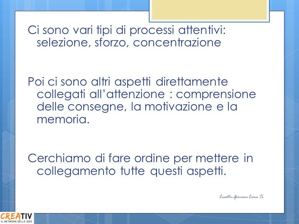 Ci sono vari tipi di processi attentivi: selezione, sforzo, concentrazione Poi ci sono altri aspetti direttamente collegati allattenzione : comprensio