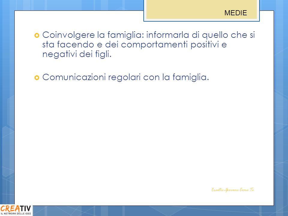 Coinvolgere la famiglia: informarla di quello che si sta facendo e dei comportamenti positivi e negativi dei figli. Comunicazioni regolari con la fami