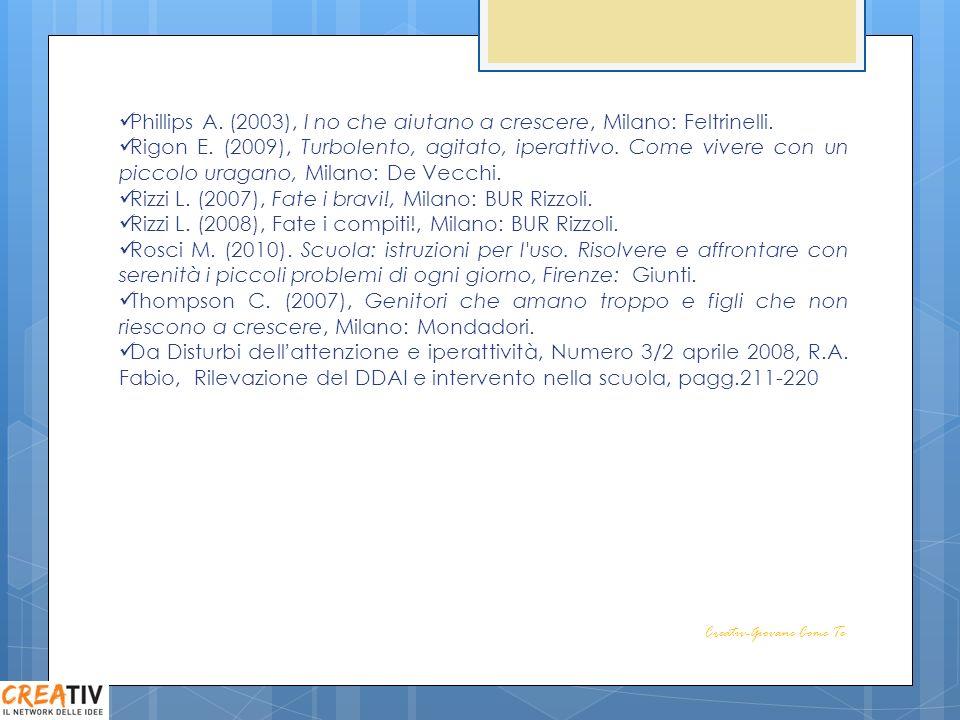 Creativ-Giovane Come Te Phillips A. (2003), I no che aiutano a crescere, Milano: Feltrinelli. Rigon E. (2009), Turbolento, agitato, iperattivo. Come v