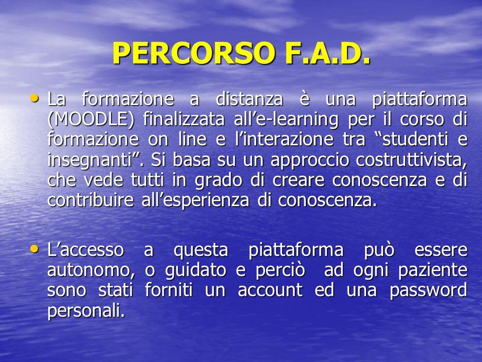 PERCORSO F.A.D. La formazione a distanza è una piattaforma (MOODLE) finalizzata alle-learning per il corso di formazione on line e linterazione tra st