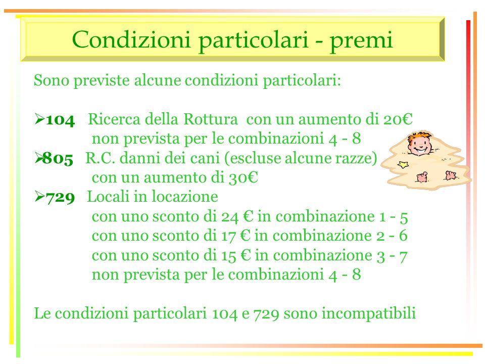 Condizioni particolari - premi Sono previste alcune condizioni particolari: 104 Ricerca della Rottura con un aumento di 20 non prevista per le combinazioni 4 - 8 805 R.C.