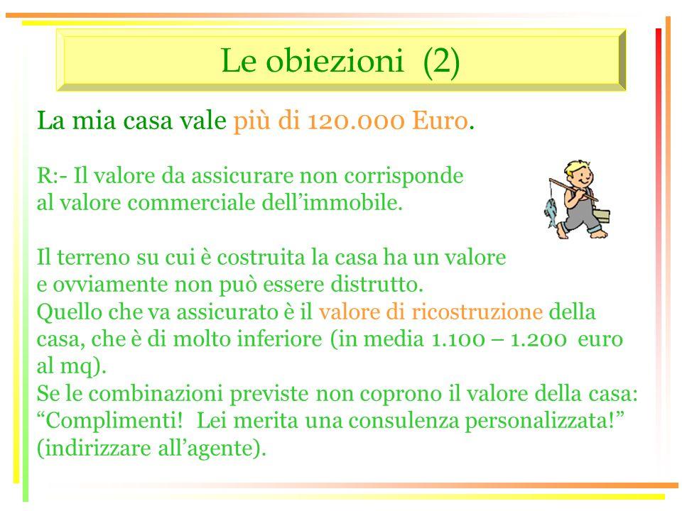 Le obiezioni (2) La mia casa vale più di 120.000 Euro.