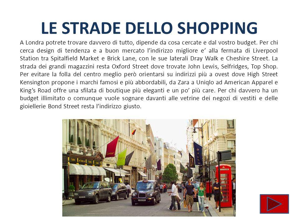 LE STRADE DELLO SHOPPING A Londra potrete trovare davvero di tutto, dipende da cosa cercate e dal vostro budget. Per chi cerca design di tendenza e a