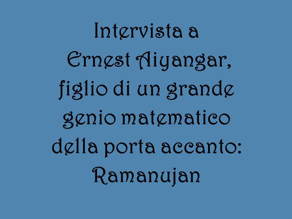Intervista a Ernest Aiyangar, figlio di un grande genio matematico della porta accanto: Ramanujan