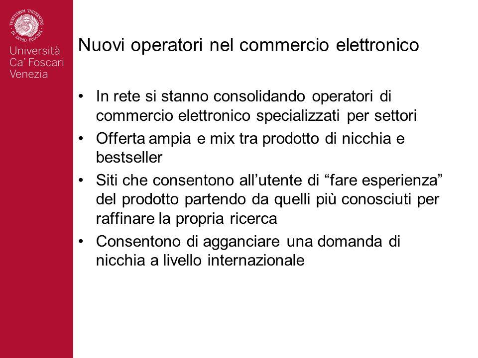 In rete si stanno consolidando operatori di commercio elettronico specializzati per settori Offerta ampia e mix tra prodotto di nicchia e bestseller S