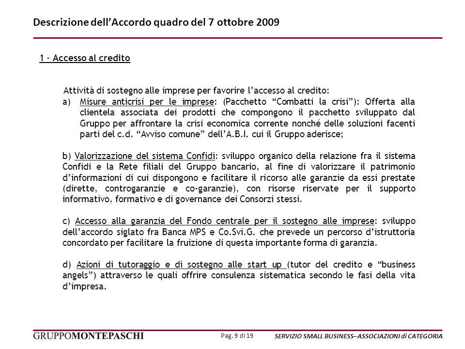 Pag. 9 di 19 SERVIZIO SMALL BUSINESS–ASSOCIAZIONI di CATEGORIA Descrizione dellAccordo quadro del 7 ottobre 2009 1 - Accesso al credito Attività di so