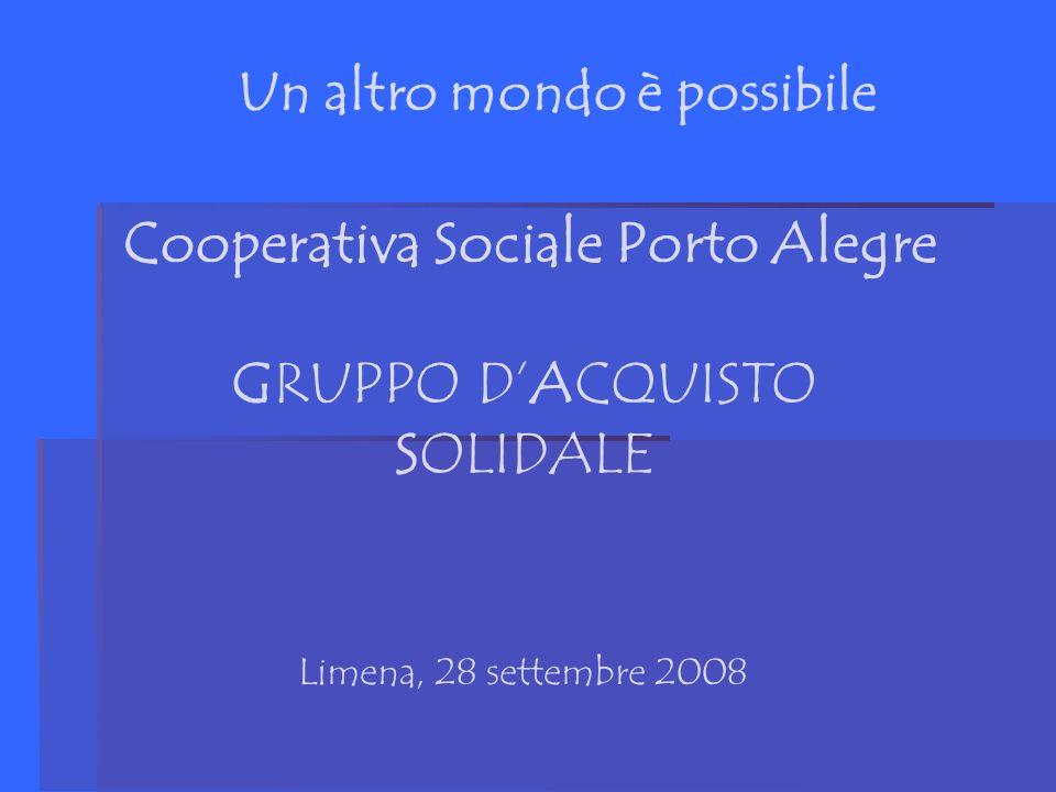 Cooperativa Sociale Porto Alegre GRUPPO DACQUISTO SOLIDALE Un altro mondo è possibile Limena, 28 settembre 2008