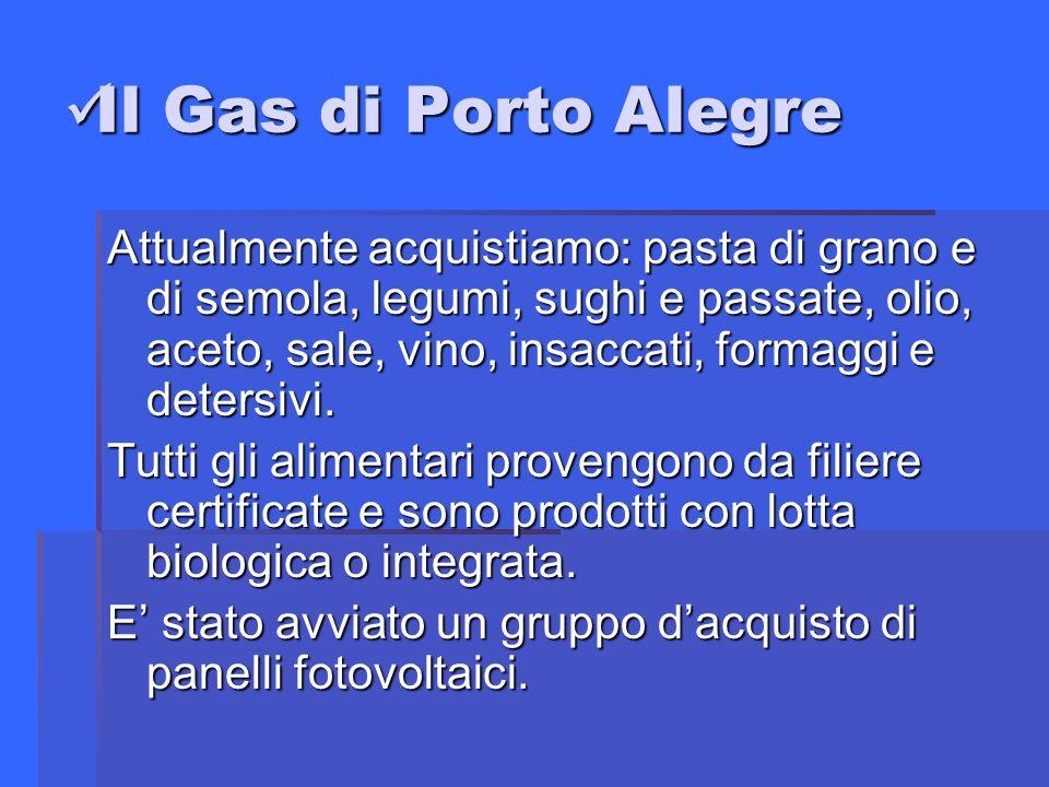 Il Gas di Porto Alegre Il Gas di Porto Alegre Attualmente acquistiamo: pasta di grano e di semola, legumi, sughi e passate, olio, aceto, sale, vino, insaccati, formaggi e detersivi.