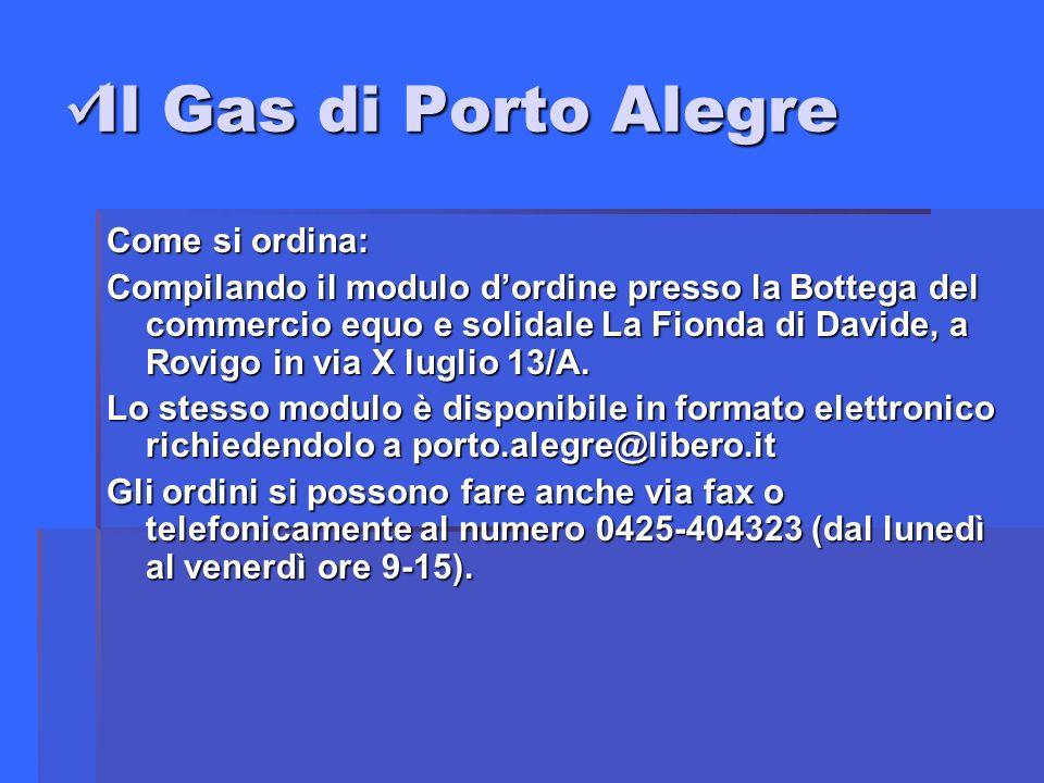 Il Gas di Porto Alegre Il Gas di Porto Alegre Come si ordina: Compilando il modulo dordine presso la Bottega del commercio equo e solidale La Fionda di Davide, a Rovigo in via X luglio 13/A.